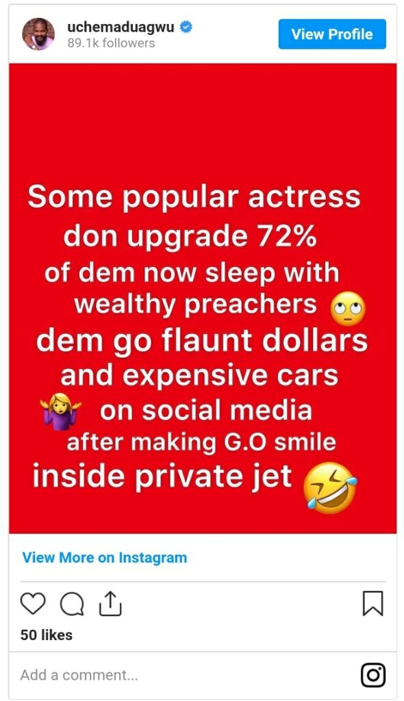 About 72% Actresses Sleep With Rich Preachers To Upgrade Their Lives – Uche Maduagwu